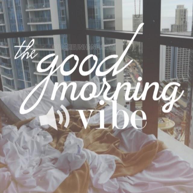 Morning vibe được dùng để chỉ cảm xúc tích cực khi con người đón chào bình minh