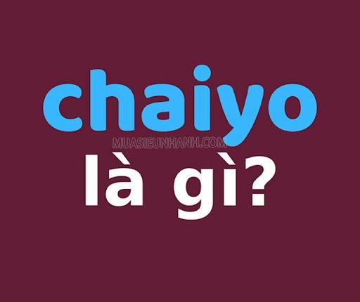 Chaiyo là gì?